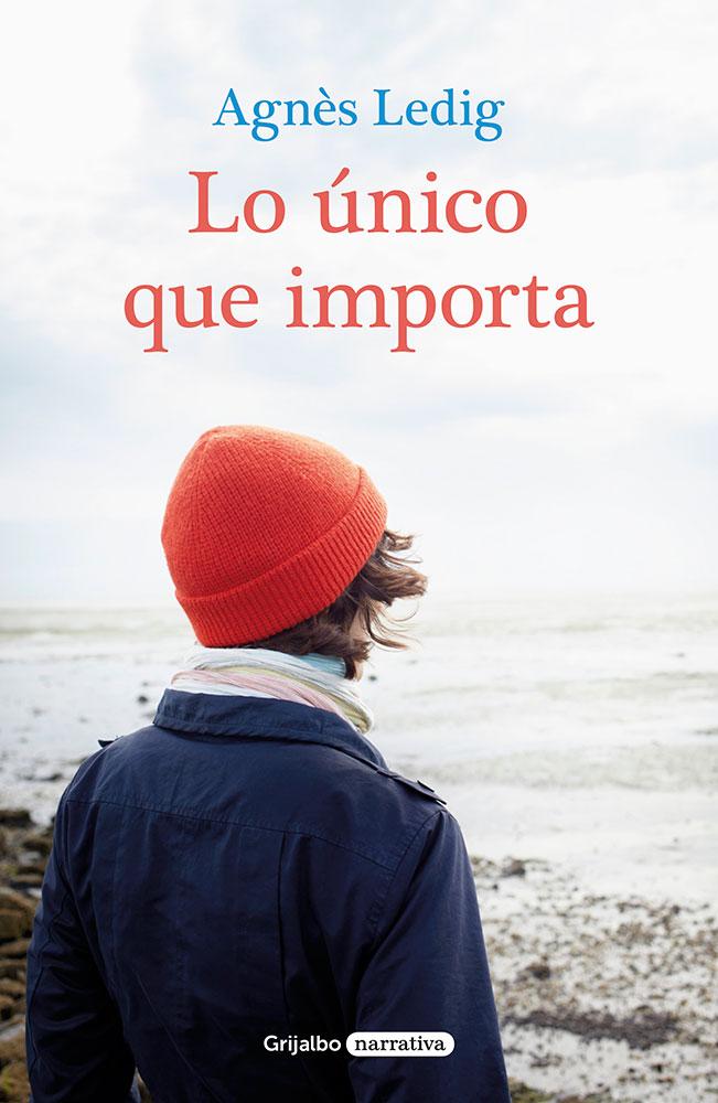 Lo único que importa de Agnès Ledig: una emotiva historia de amor y esperanza