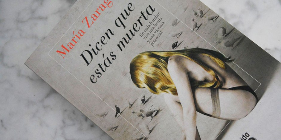 Dicen que estás muerta de María Zaragoza: en cada hombre vive una bestia